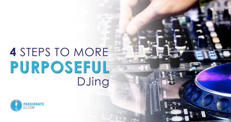 4 Steps to More Purposeful DJing