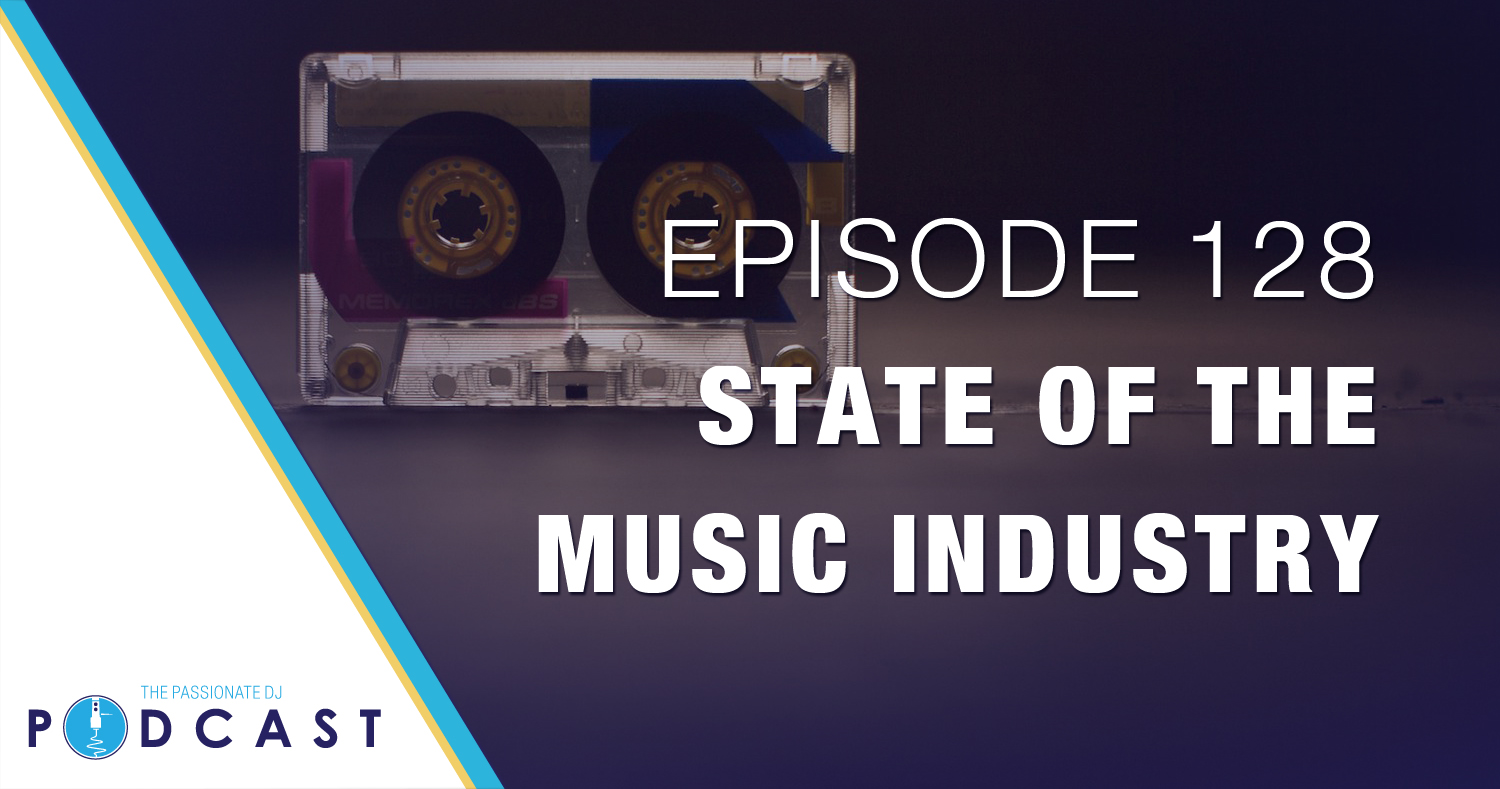 Episode 128: State of the Music Industry