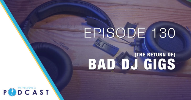 Episode 130: (The Return of) Bad DJ Gigs