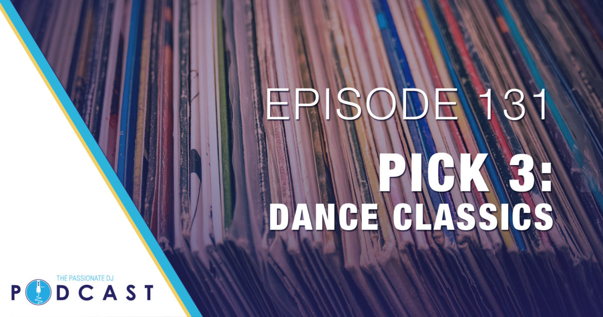Episode 131: Pick 3 Dance Classics