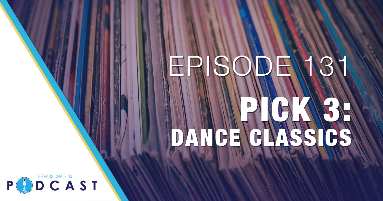 Episode 131: Pick 3 Dance Classics