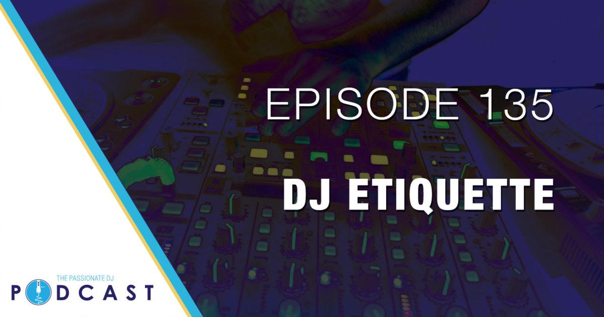 Episode 135: DJ Etiquette