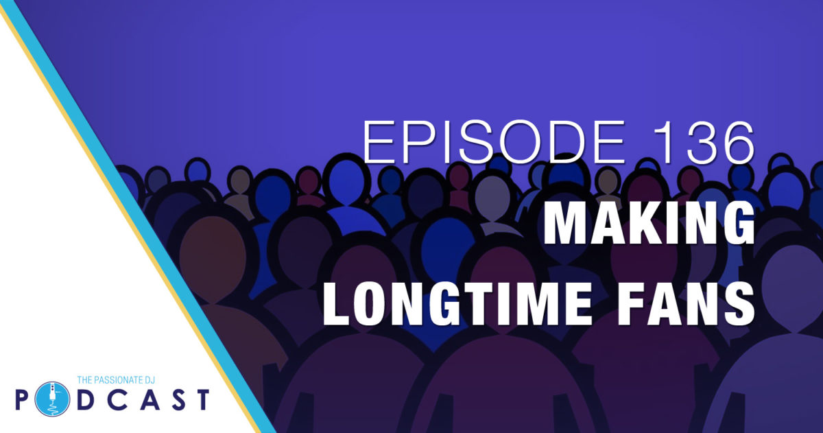 Episode 136: Making Longtime Fans