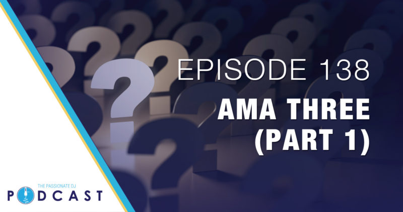 Episode 138: AMA Three (Ask Us Anything) (Part 1)