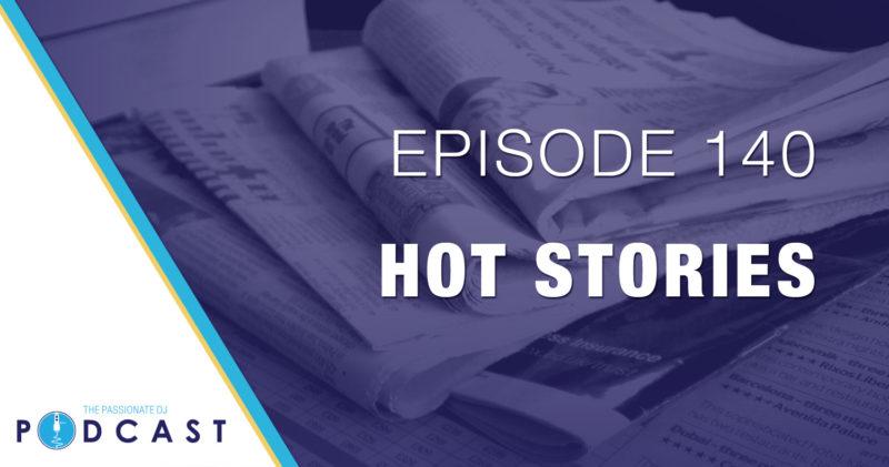 Episode 140: Hot Stories