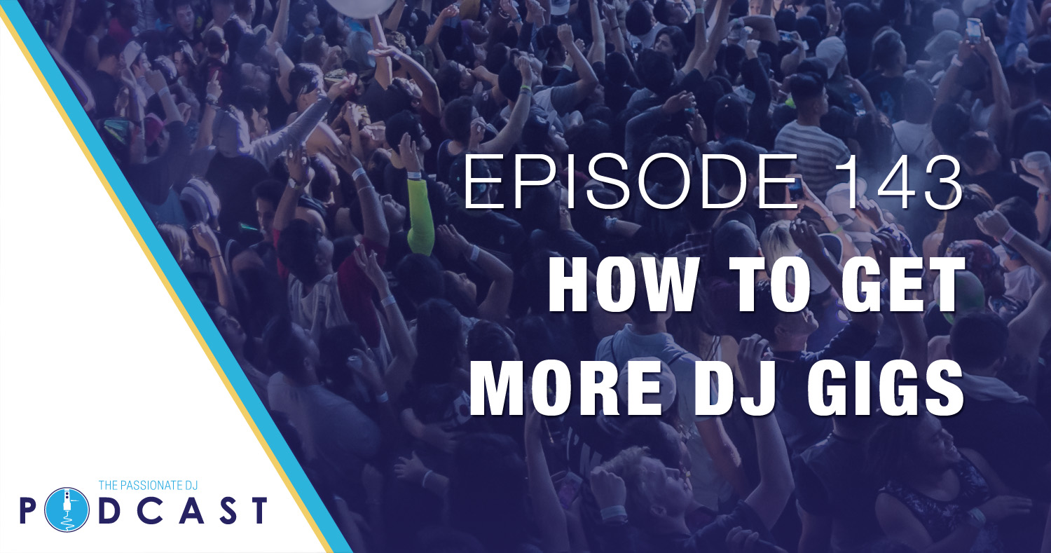 Episode 143: How to Get More DJ Gigs