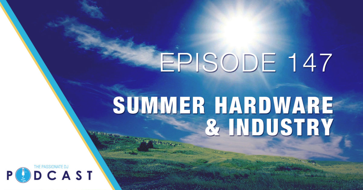 Summer Hardware & Industry (Passionate DJ Podcast #147)