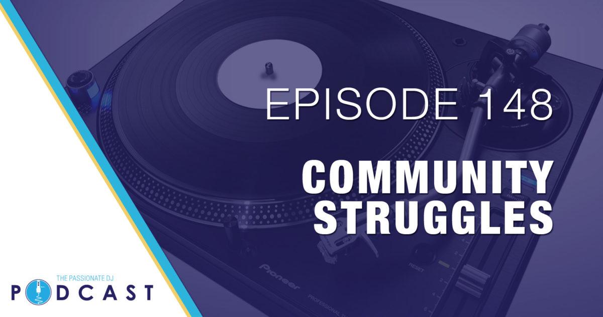 Community Struggles (Passionate DJ Podcast #148)