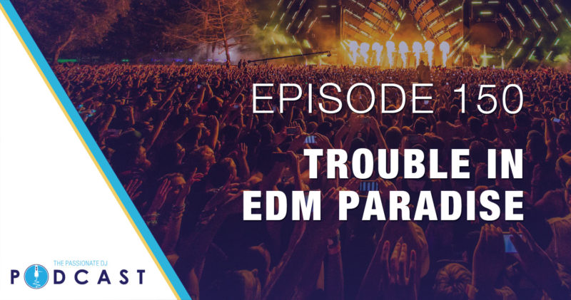 Episode 150: Trouble in EDM Paradise