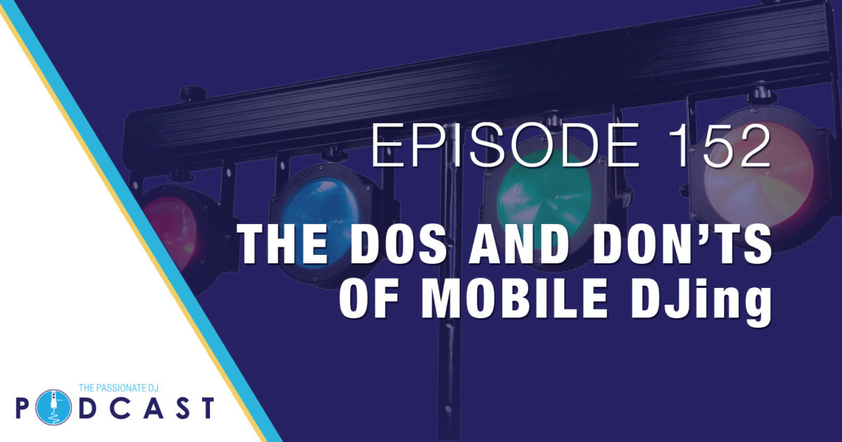 Episode 152: The Dos and Don'ts of Mobile DJing