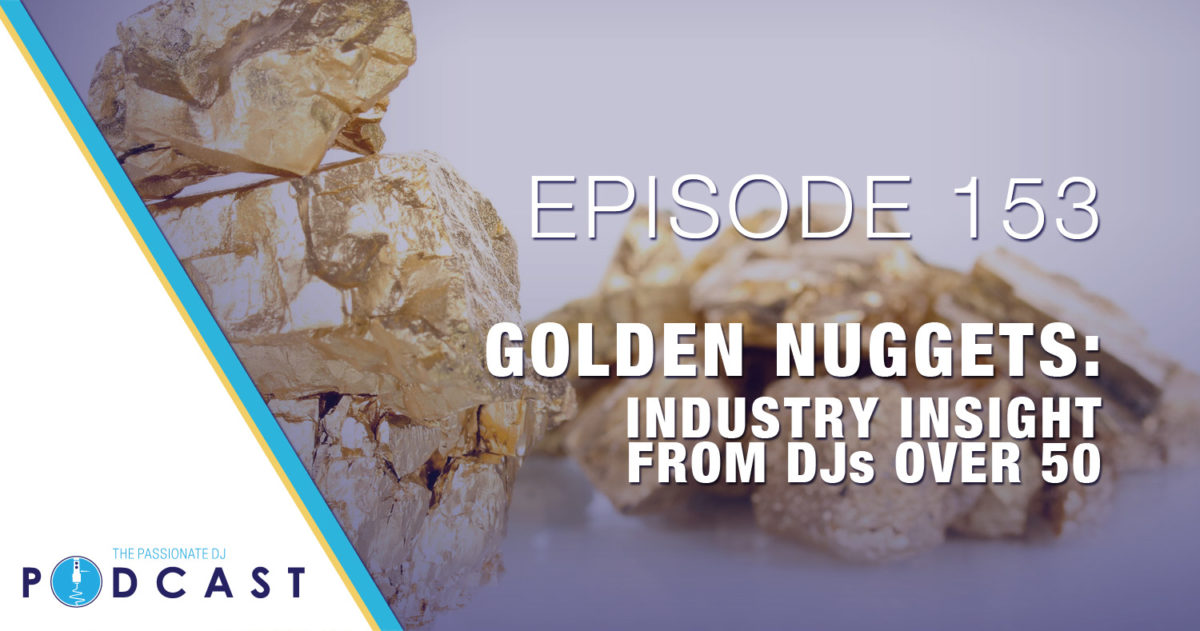 Episode 153: Golden Nuggets (Industry Insight From DJs Over 50)