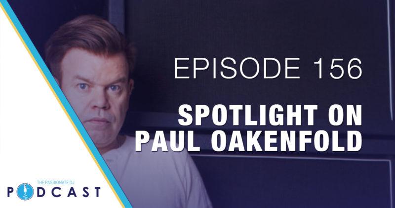 Episode 156: Spotlight on Paul Oakenfold