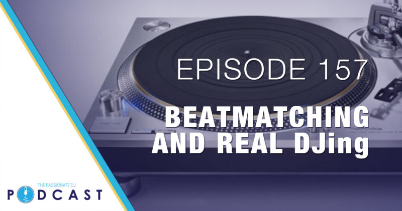 Episode 157: Beatmatching and Real DJing