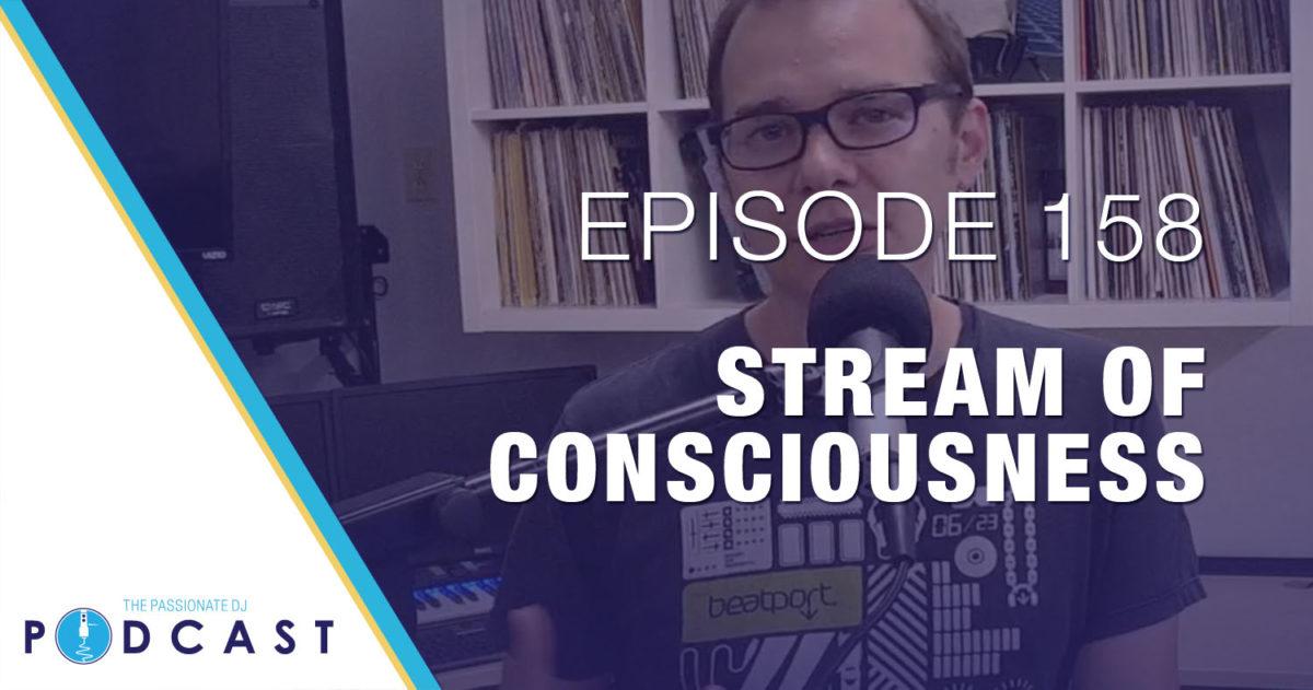 Episode 158: Stream of Consciousness