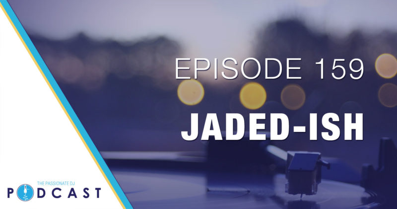 Episode 159: Jaded-ish