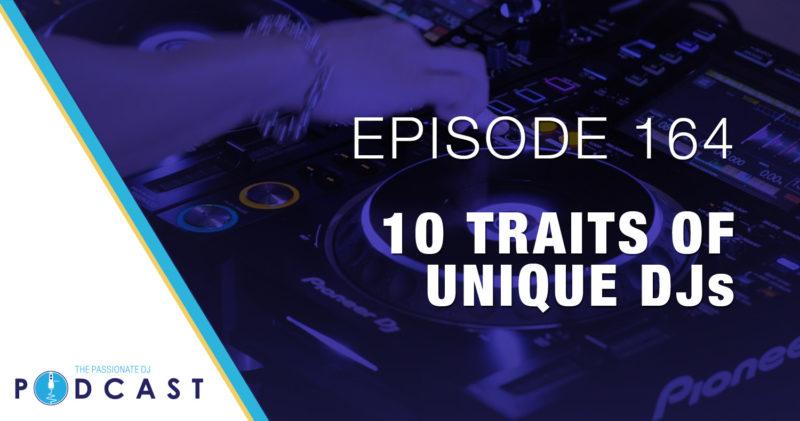 Episode 164: 10 Traits of Unique DJs