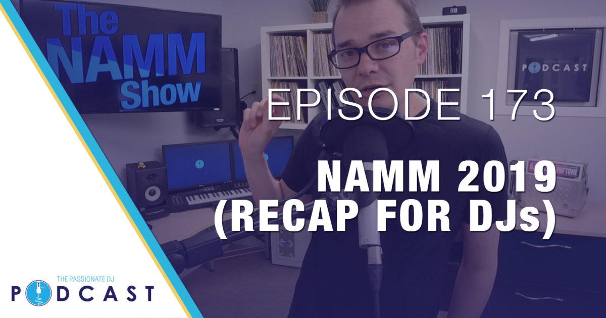 Episode 173: NAMM 2019 (Recap for DJs)