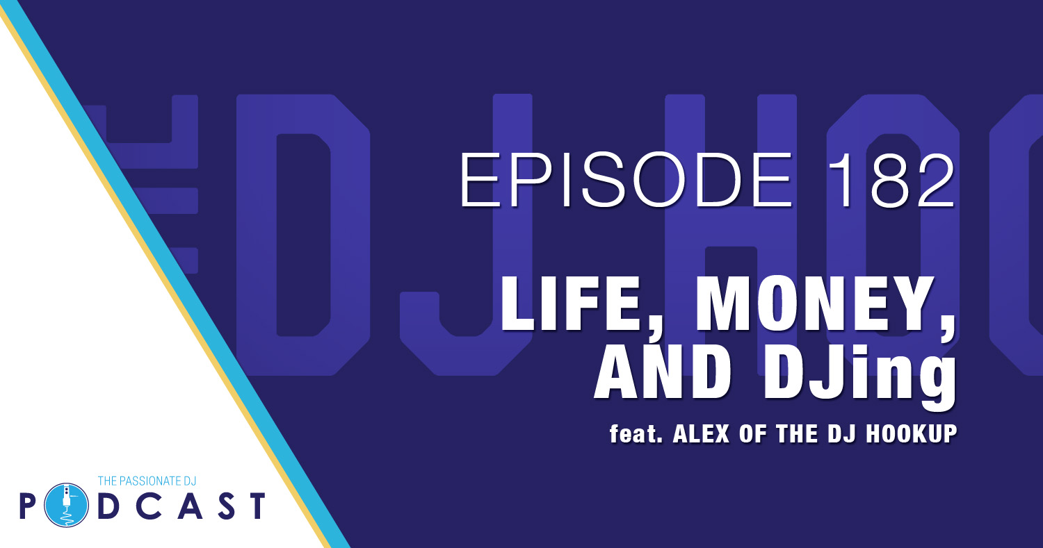 Episode 182: Life, Money, and DJing w/Alex of The DJ Hookup