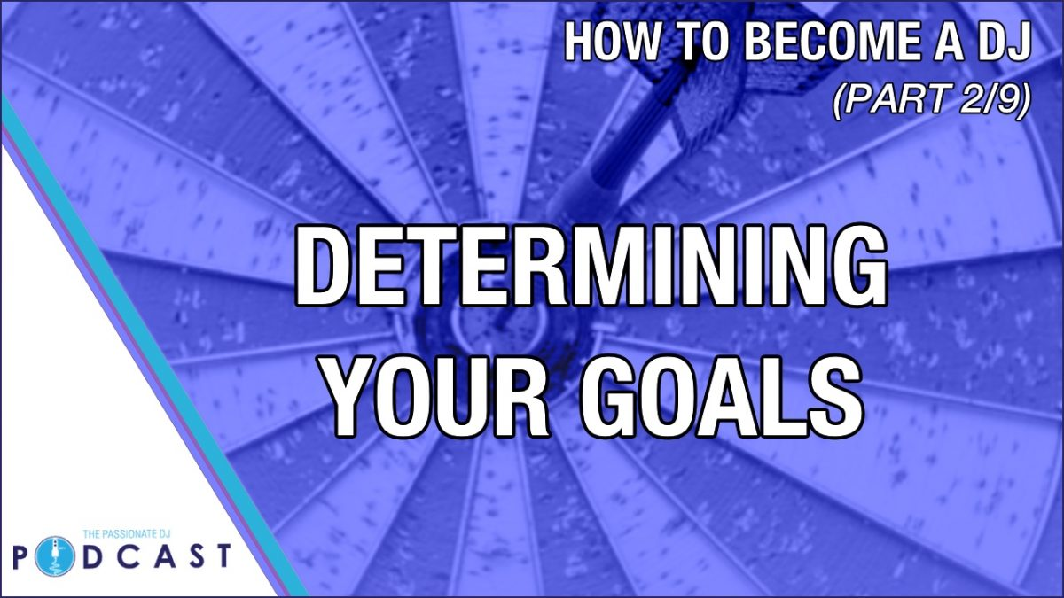 How to Become a DJ, Part 2: Determining Your Goals