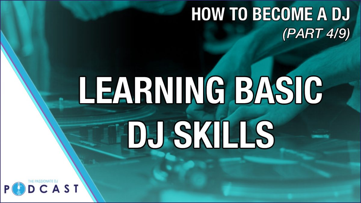 How to Become a DJ, Part 4: Learning Basic DJ Skills