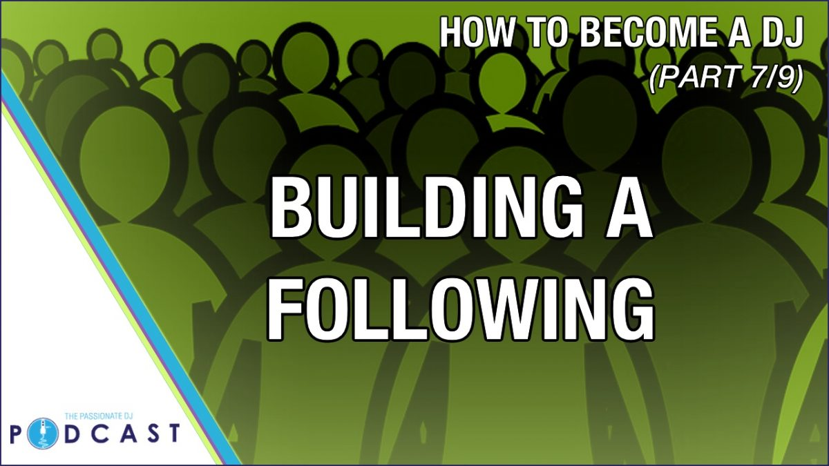 How to Become a DJ, Part 7: Building a Following