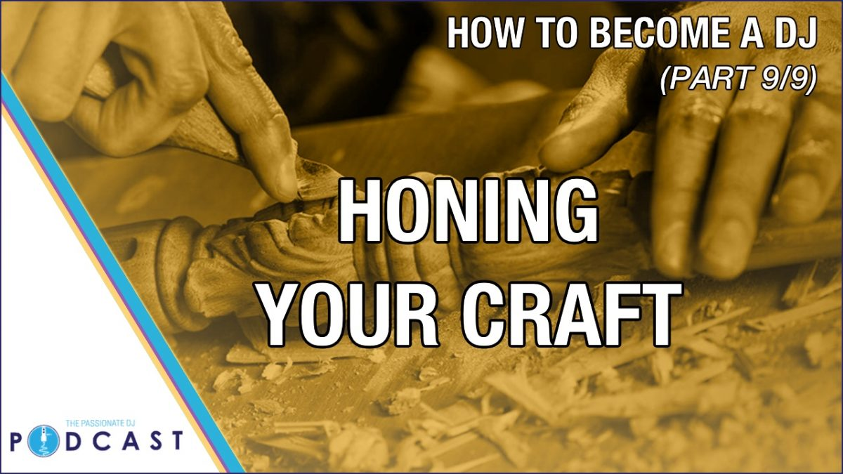 How to Become a DJ, Part 9: Honing Your Craft